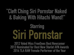 Cleft Ching Siri Pornstar Naked & Baking With Hitachi Wand!