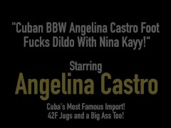 Cuban BBW Angelina Castro Foot Fucks Dildo With Nina Kayy!